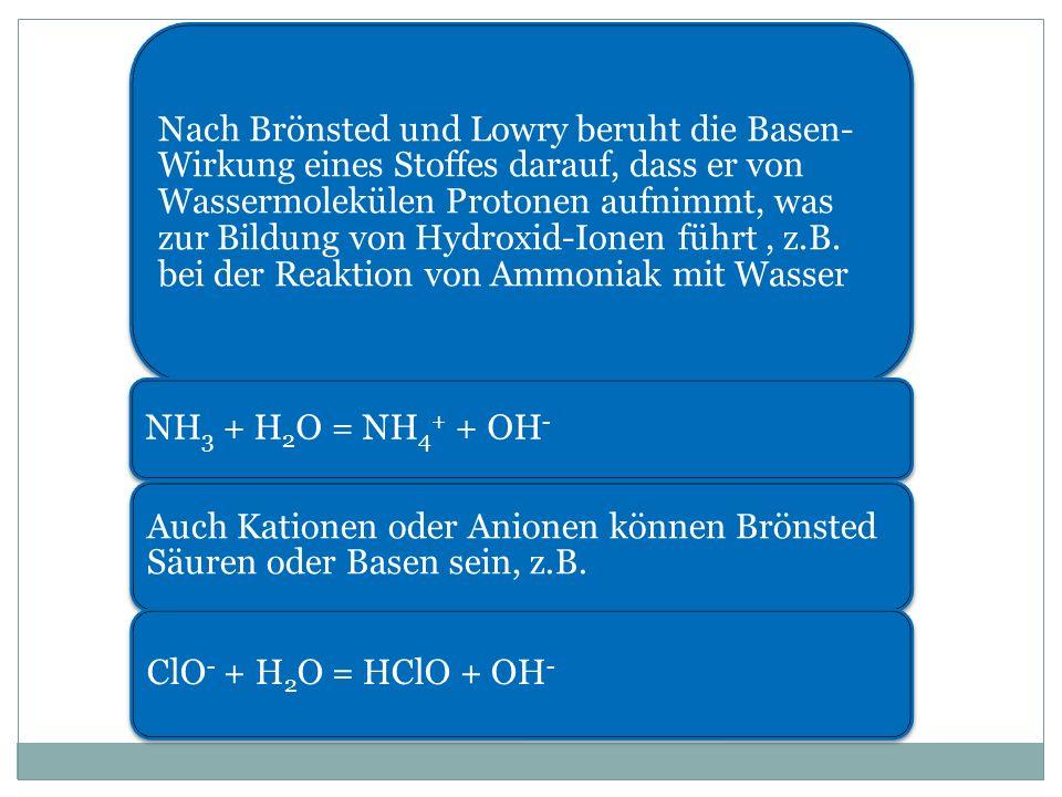 Nach Brönsted und Lowry beruht die Basen-Wirkung eines Stoffes darauf, dass er von Wassermolekülen Protonen aufnimmt, was zur Bildung von Hydroxid-Ionen führt , z.B. bei der Reaktion von Ammoniak mit Wasser