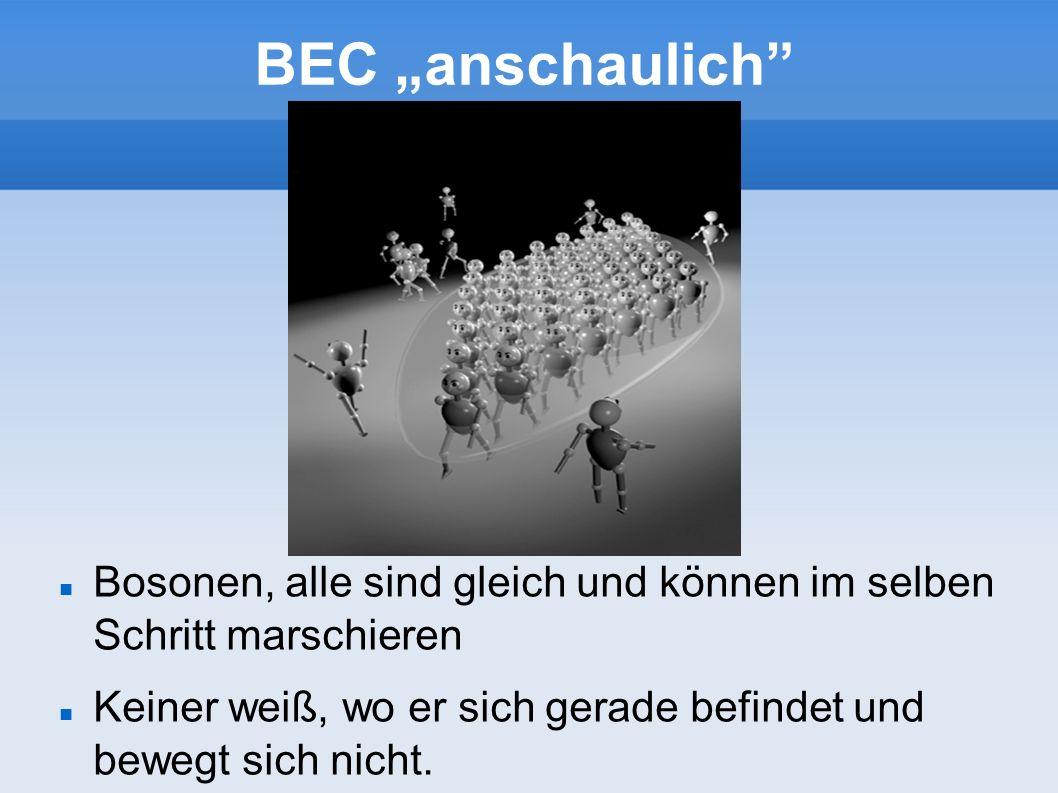 """BEC """"anschaulich Bosonen, alle sind gleich und können im selben Schritt marschieren."""