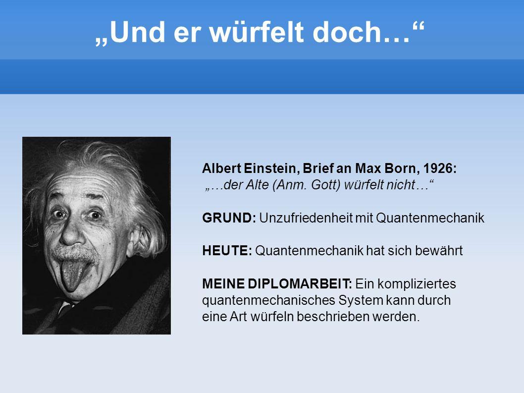 """""""Und er würfelt doch… Albert Einstein, Brief an Max Born, 1926: """"…der Alte (Anm. Gott) würfelt nicht…"""