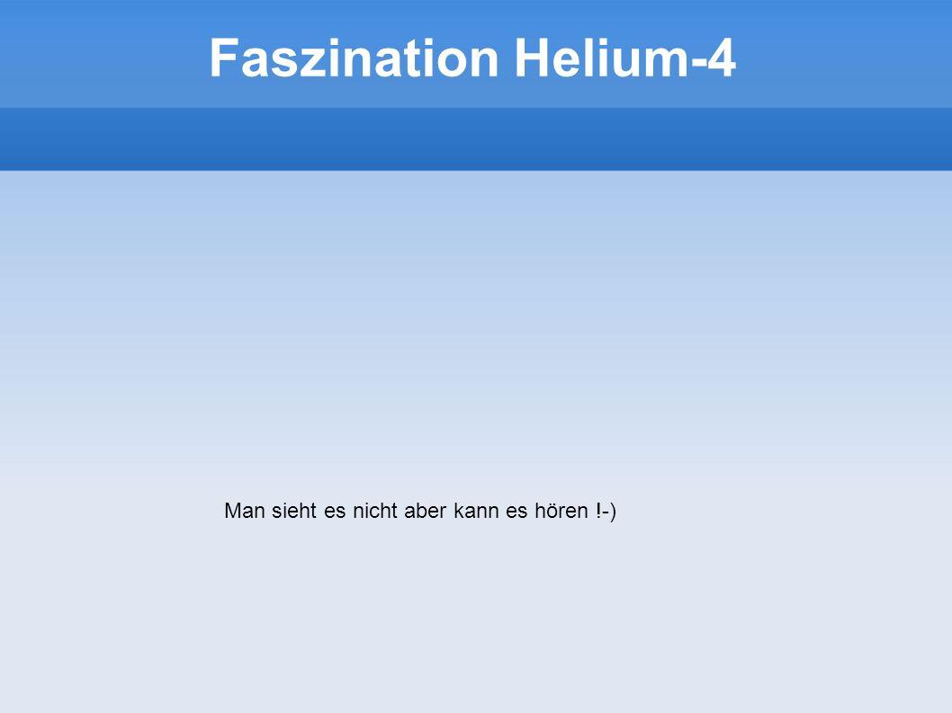 Faszination Helium-4 Man sieht es nicht aber kann es hören !-) 3