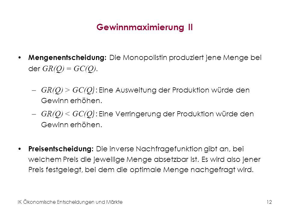 Gewinnmaximierung II Mengenentscheidung: Die Monopolistin produziert jene Menge bei der GR(Q) = GC(Q).