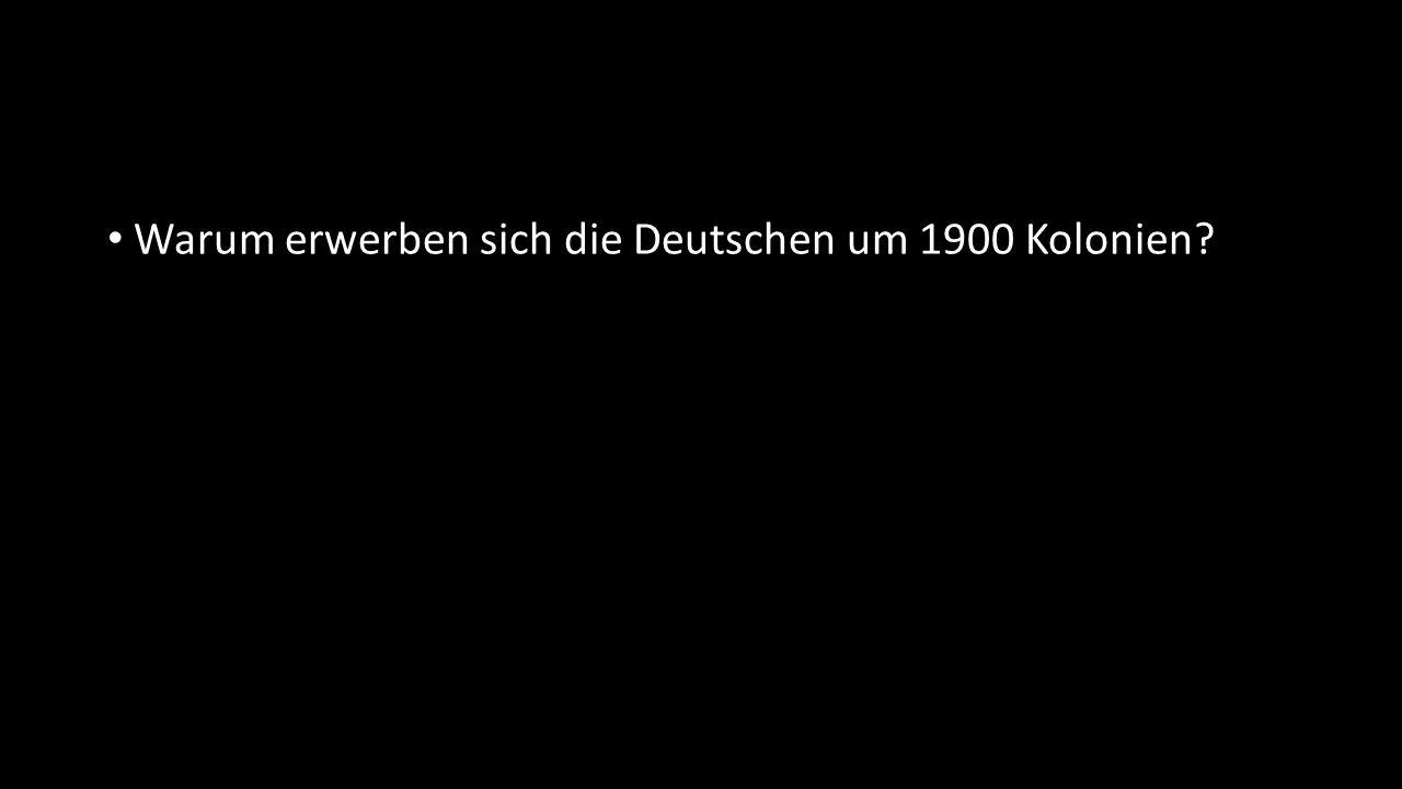 Warum erwerben sich die Deutschen um 1900 Kolonien
