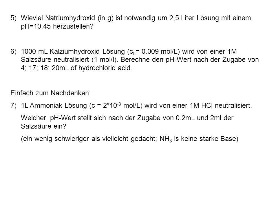 Wieviel Natriumhydroxid (in g) ist notwendig um 2,5 Liter Lösung mit einem pH=10.45 herzustellen