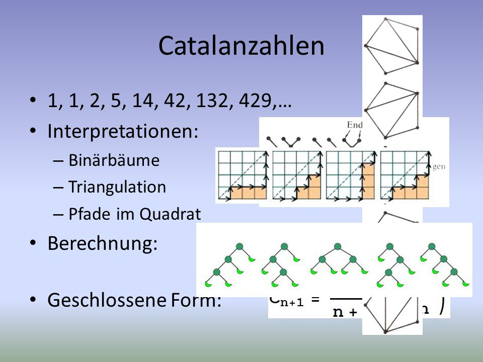 Catalanzahlen 1, 1, 2, 5, 14, 42, 132, 429,… Interpretationen: