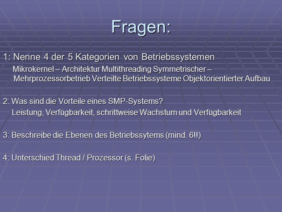 Fragen: 1: Nenne 4 der 5 Kategorien von Betriebssystemen