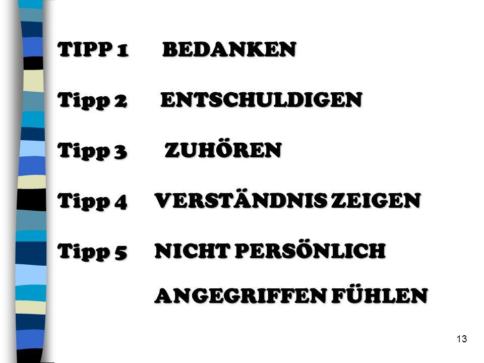 TIPP 1 BEDANKEN Tipp 2 ENTSCHULDIGEN. Tipp 3 ZUHÖREN. Tipp 4 VERSTÄNDNIS ZEIGEN.