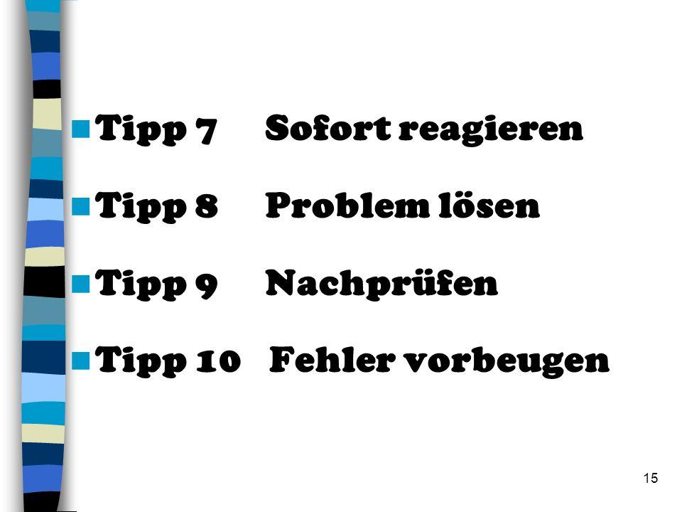 Tipp 7 Sofort reagieren Tipp 8 Problem lösen.
