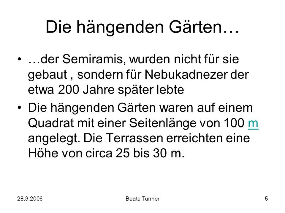 Die hängenden Gärten… …der Semiramis, wurden nicht für sie gebaut , sondern für Nebukadnezer der etwa 200 Jahre später lebte.