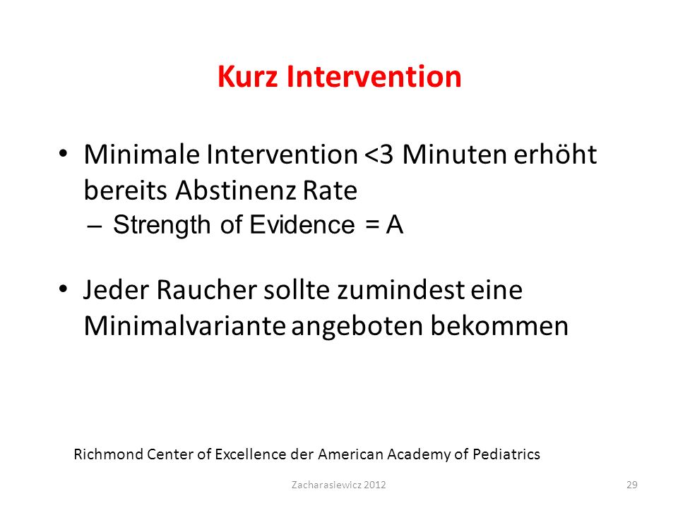 Kurz Intervention Minimale Intervention <3 Minuten erhöht bereits Abstinenz Rate. Strength of Evidence = A.