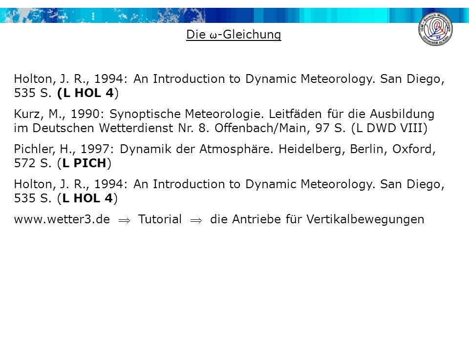 Die -Gleichung Holton, J. R., 1994: An Introduction to Dynamic Meteorology. San Diego, 535 S. (L HOL 4)