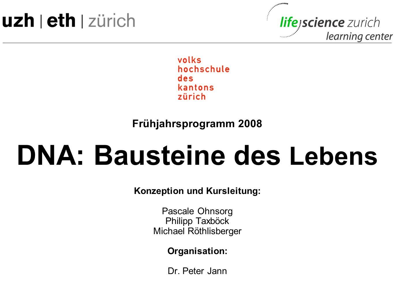 DNA: Bausteine des Lebens Konzeption und Kursleitung: