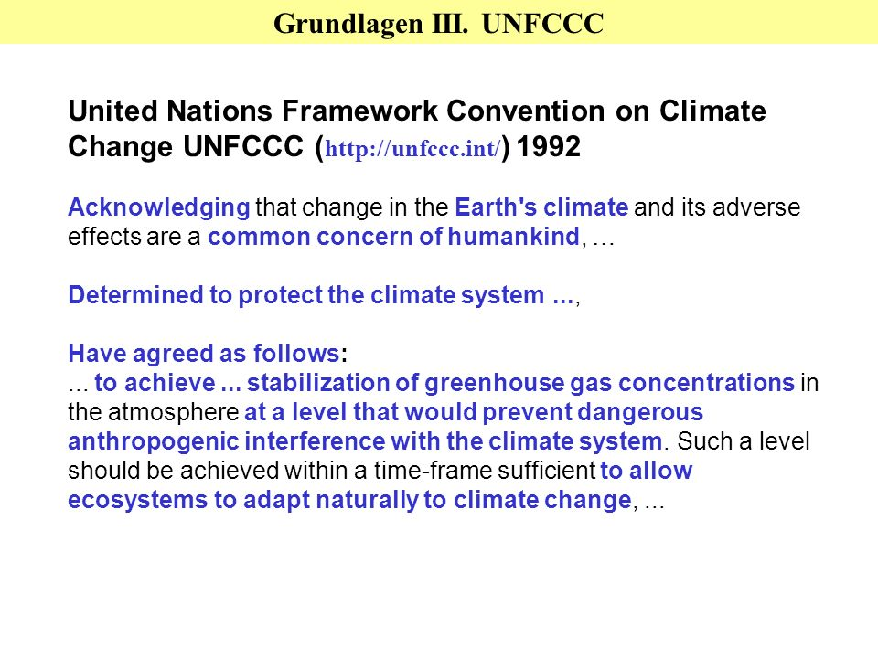 Grundlagen III. UNFCCC United Nations Framework Convention on Climate Change UNFCCC (http://unfccc.int/) 1992.