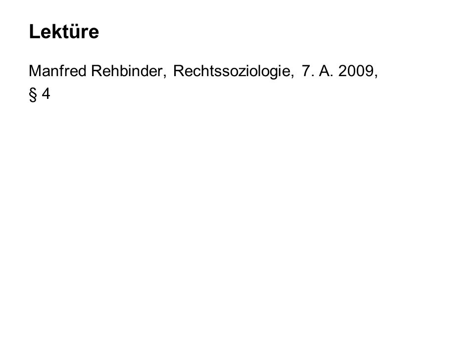 Lektüre Manfred Rehbinder, Rechtssoziologie, 7. A. 2009, § 4