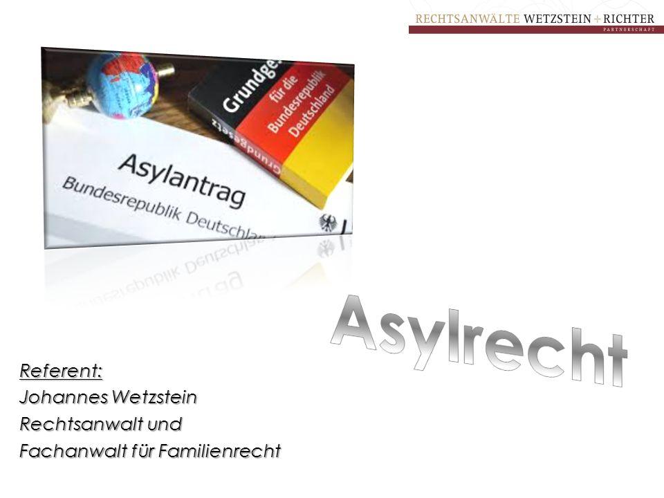 Asylrecht Referent: Johannes Wetzstein Rechtsanwalt und