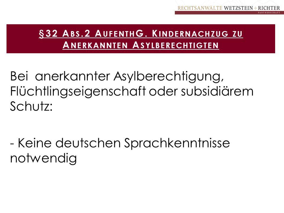 §32 Abs.2 AufenthG. Kindernachzug zu Anerkannten Asylberechtigten