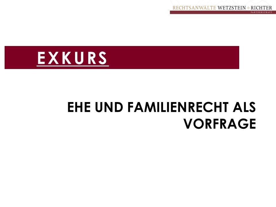 EXKURS Ehe und Familienrecht als Vorfrage