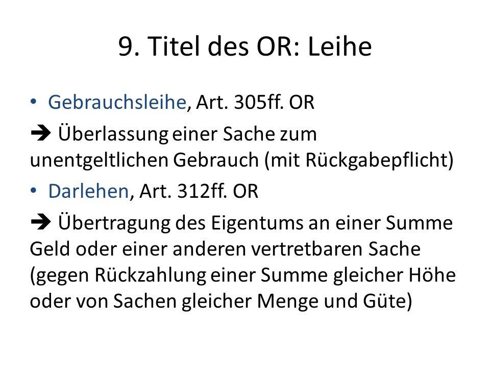 9. Titel des OR: Leihe Gebrauchsleihe, Art. 305ff. OR