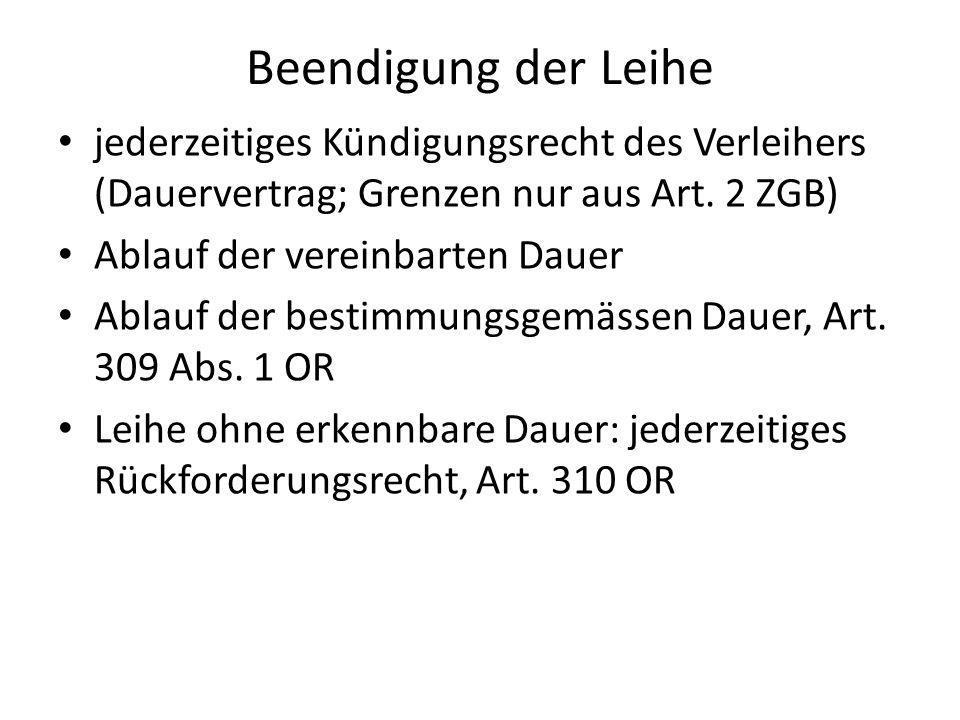 Beendigung der Leihe jederzeitiges Kündigungsrecht des Verleihers (Dauervertrag; Grenzen nur aus Art. 2 ZGB)