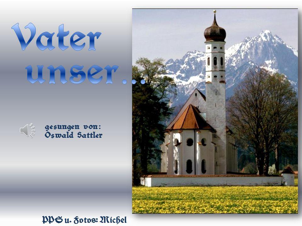 Vater unser… gesungen von : Oswald Sattler PPS u. Fotos: Michel