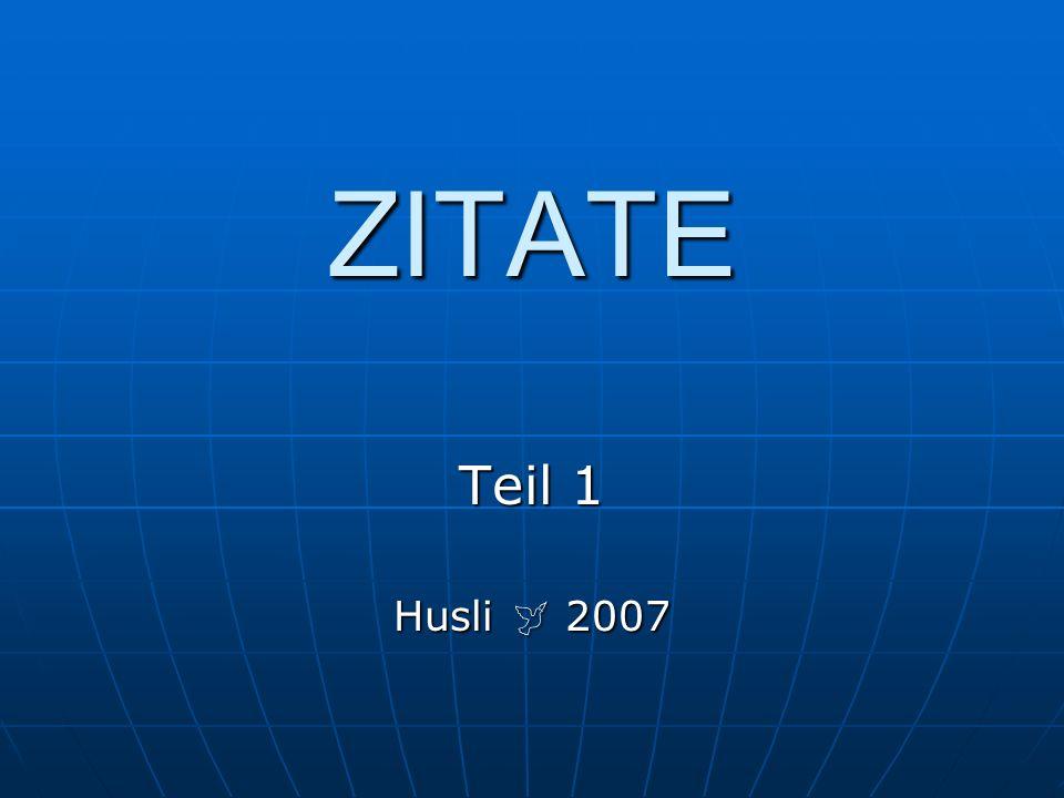 ZITATE Teil 1 Husli  2007