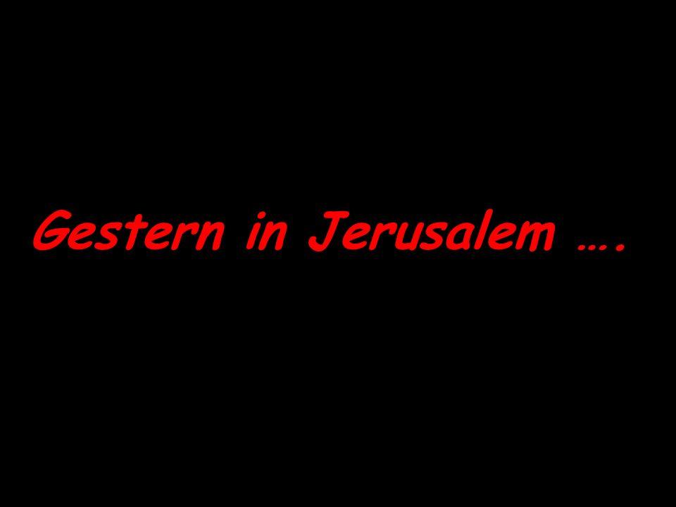 Gestern in Jerusalem ….