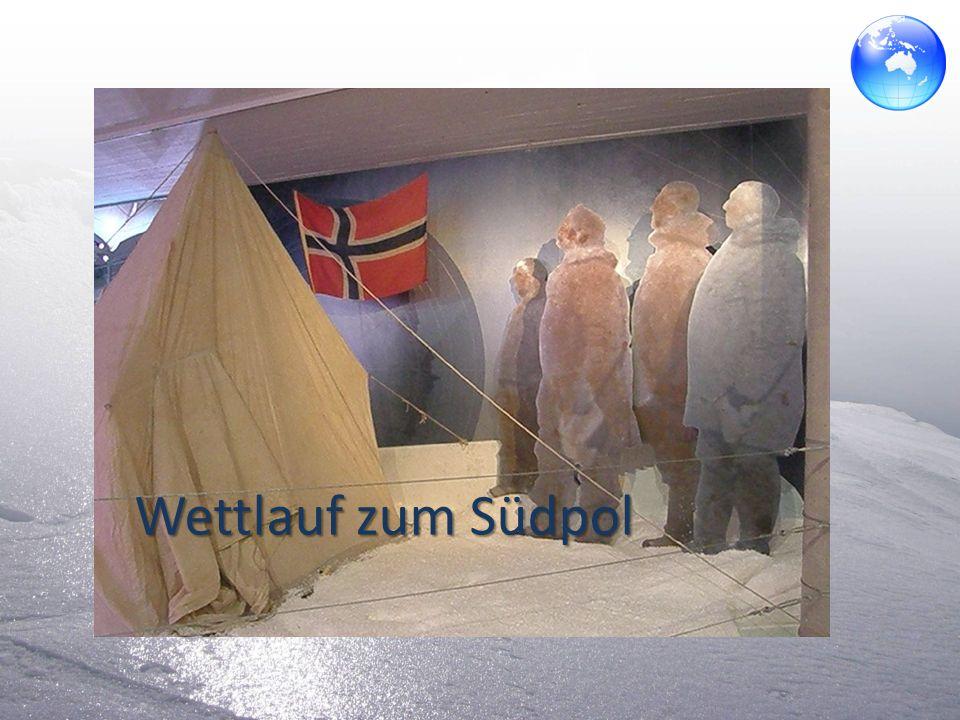 Wettlauf zum Südpol Im Dezember 1911 erreichte der Norweger Roald Amundsen mit seiner Mannschaft als erster Mensch den Südpol.