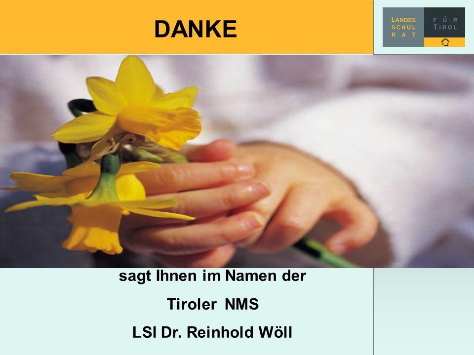 DANKE sagt Ihnen im Namen der Tiroler NMS LSI Dr. Reinhold Wöll