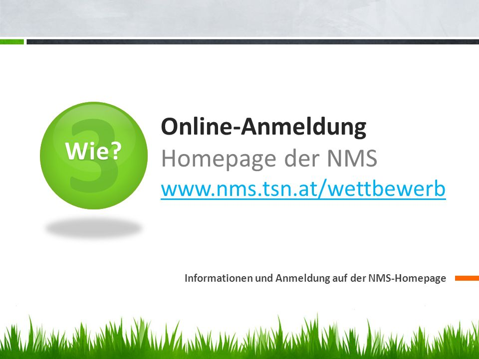 Online-Anmeldung Homepage der NMS www.nms.tsn.at/wettbewerb