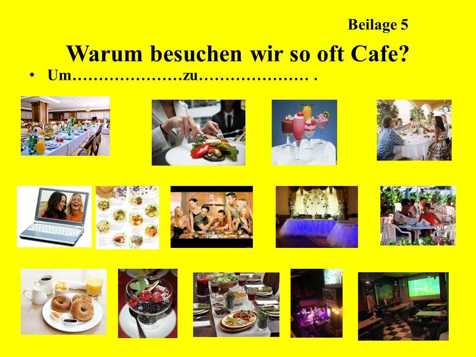 Beilage 5 Warum besuchen wir so oft Cafe