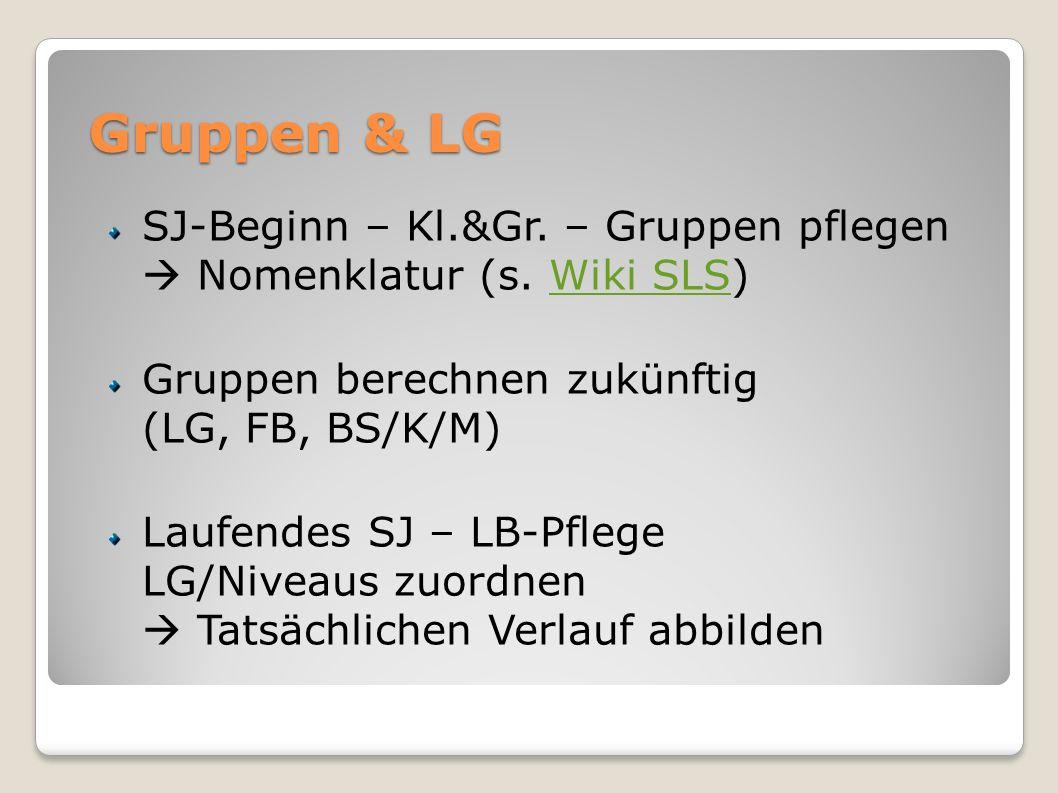 Gruppen & LG SJ-Beginn – Kl.&Gr. – Gruppen pflegen  Nomenklatur (s. Wiki SLS) Gruppen berechnen zukünftig (LG, FB, BS/K/M)
