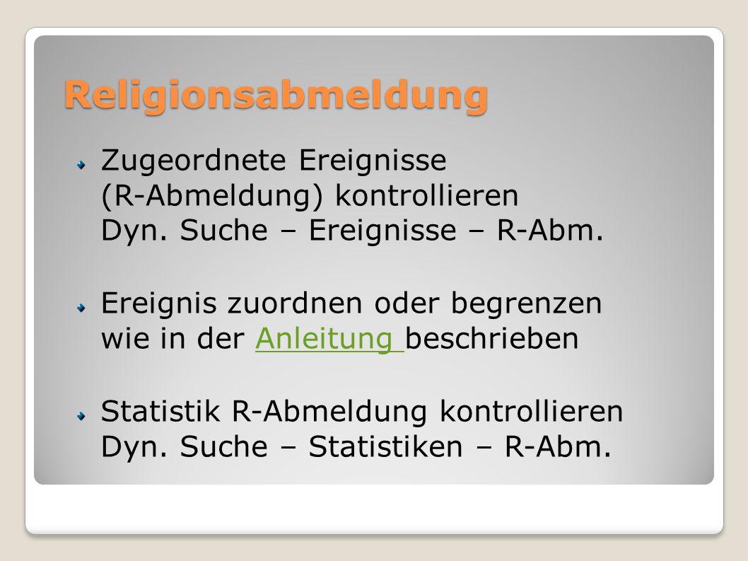 Religionsabmeldung Zugeordnete Ereignisse (R-Abmeldung) kontrollieren Dyn. Suche – Ereignisse – R-Abm.