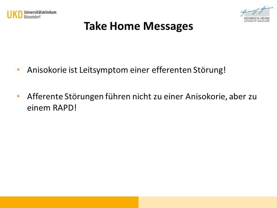 Take Home Messages Anisokorie ist Leitsymptom einer efferenten Störung.