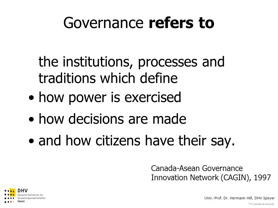 Governance refers tothe institutions, processes and traditions which define. how power is exercised.