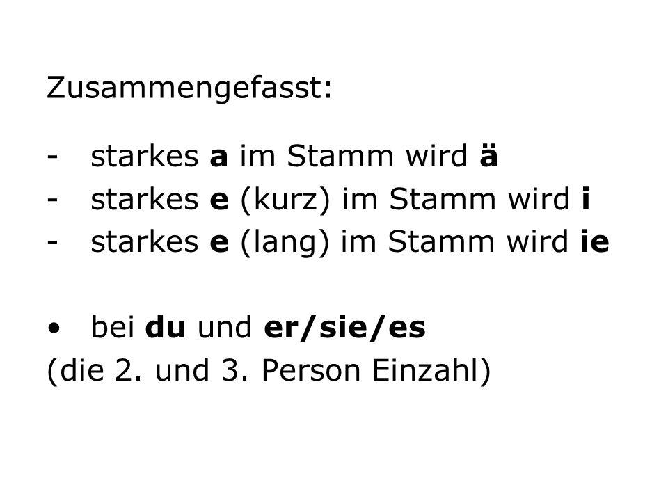 Zusammengefasst: starkes a im Stamm wird ä. starkes e (kurz) im Stamm wird i. starkes e (lang) im Stamm wird ie.