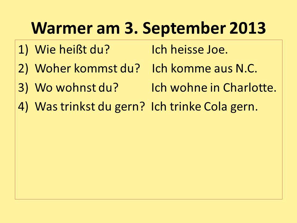 Warmer am 3. September 2013 Wie heißt du Ich heisse Joe.