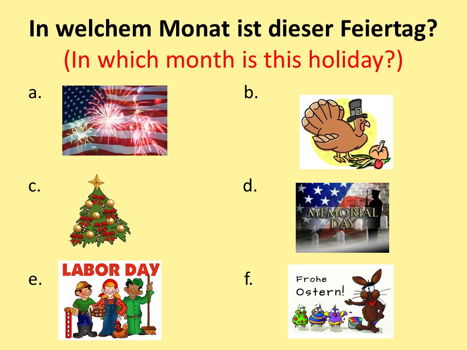 In welchem Monat ist dieser Feiertag. (In which month is this holiday
