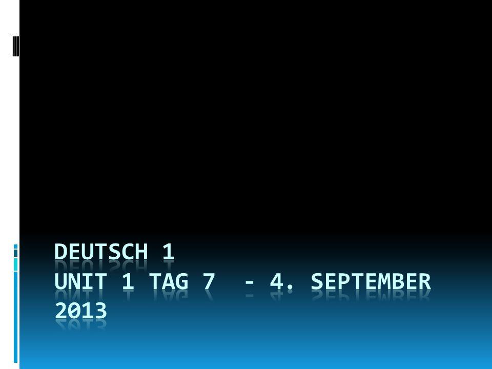 Deutsch 1 Unit 1 Tag 7 - 4. September 2013