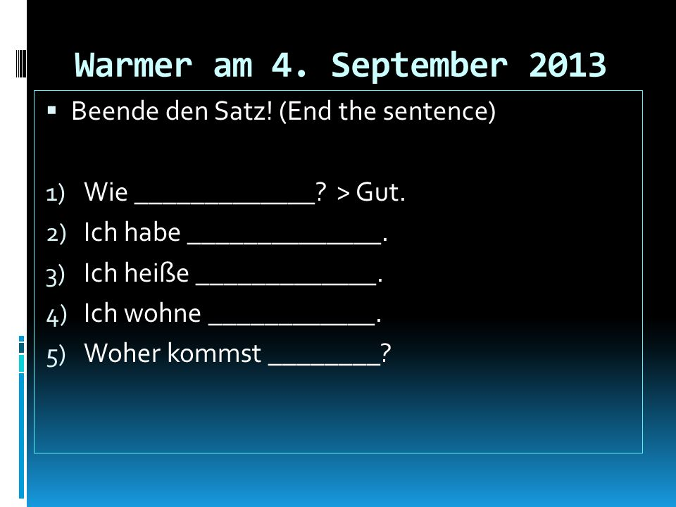 Warmer am 4. September 2013 Beende den Satz! (End the sentence)