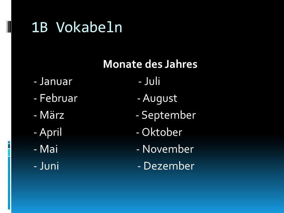 1B VokabelnMonate des Jahres - Januar - Juli - Februar - August - März - September - April - Oktober - Mai - November - Juni - Dezember