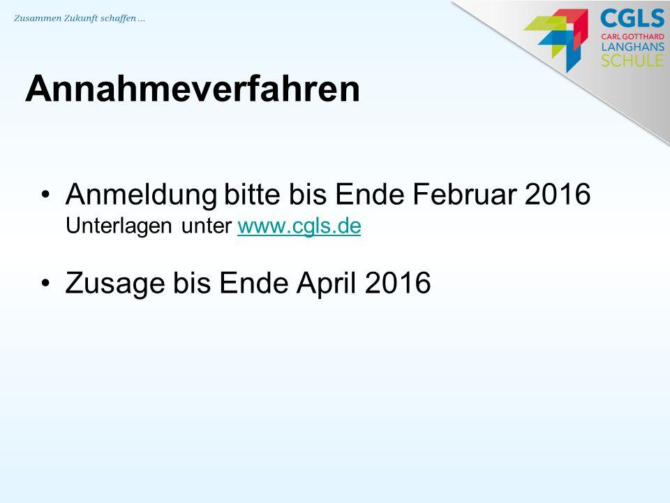 Annahmeverfahren Anmeldung bitte bis Ende Februar 2016 Unterlagen unter www.cgls.de.