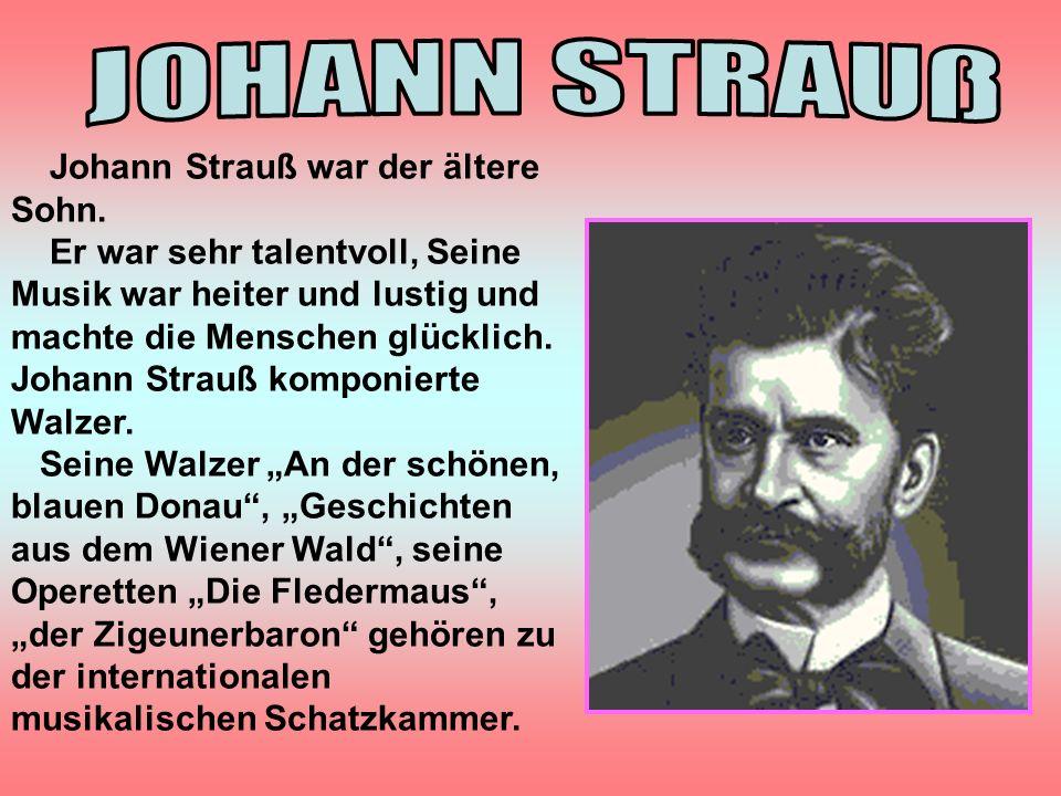 JOHANN STRAUß Johann Strauß war der ältere Sohn.