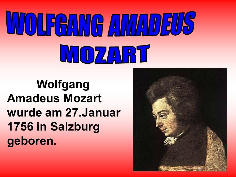 WOLFGANG AMADEUS MOZART Wolfgang Amadeus Mozart wurde am 27.Januar 1756 in Salzburg geboren.