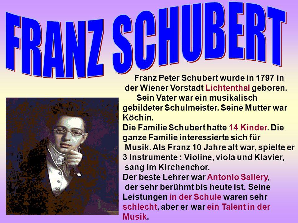 FRANZ SCHUBERT Franz Peter Schubert wurde in 1797 in