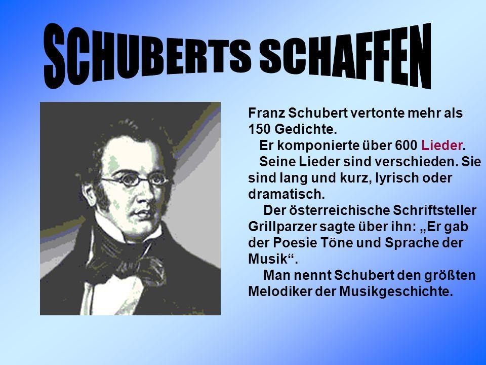 SCHUBERTS SCHAFFEN Franz Schubert vertonte mehr als 150 Gedichte.