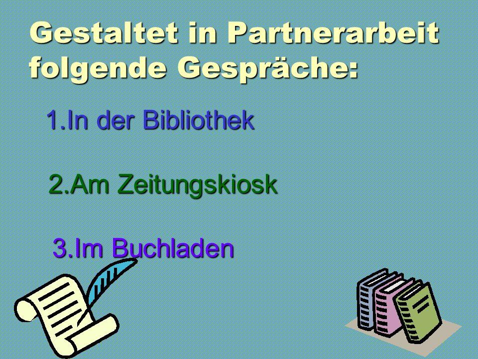 Gestaltet in Partnerarbeit folgende Gespräche: