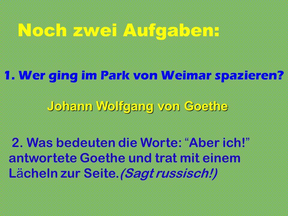 Noch zwei Aufgaben: 1. Wer ging im Park von Weimar spazieren