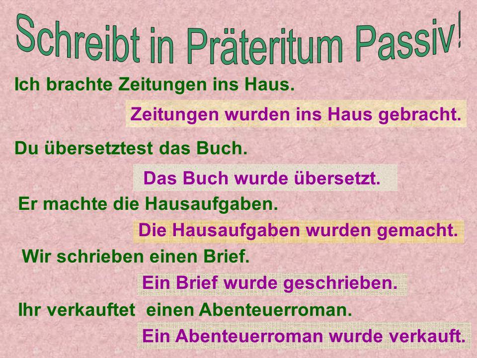 Schreibt in Präteritum Passiv!