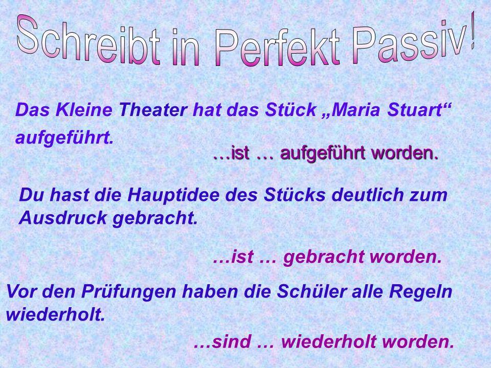Schreibt in Perfekt Passiv!