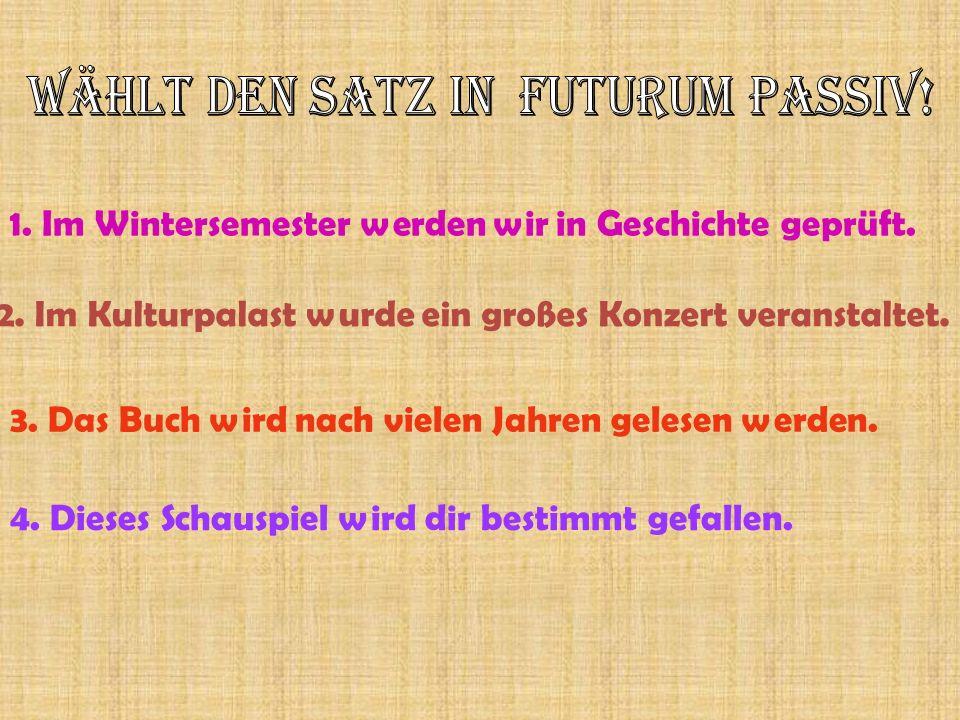 Wählt den Satz in Futurum Passiv!