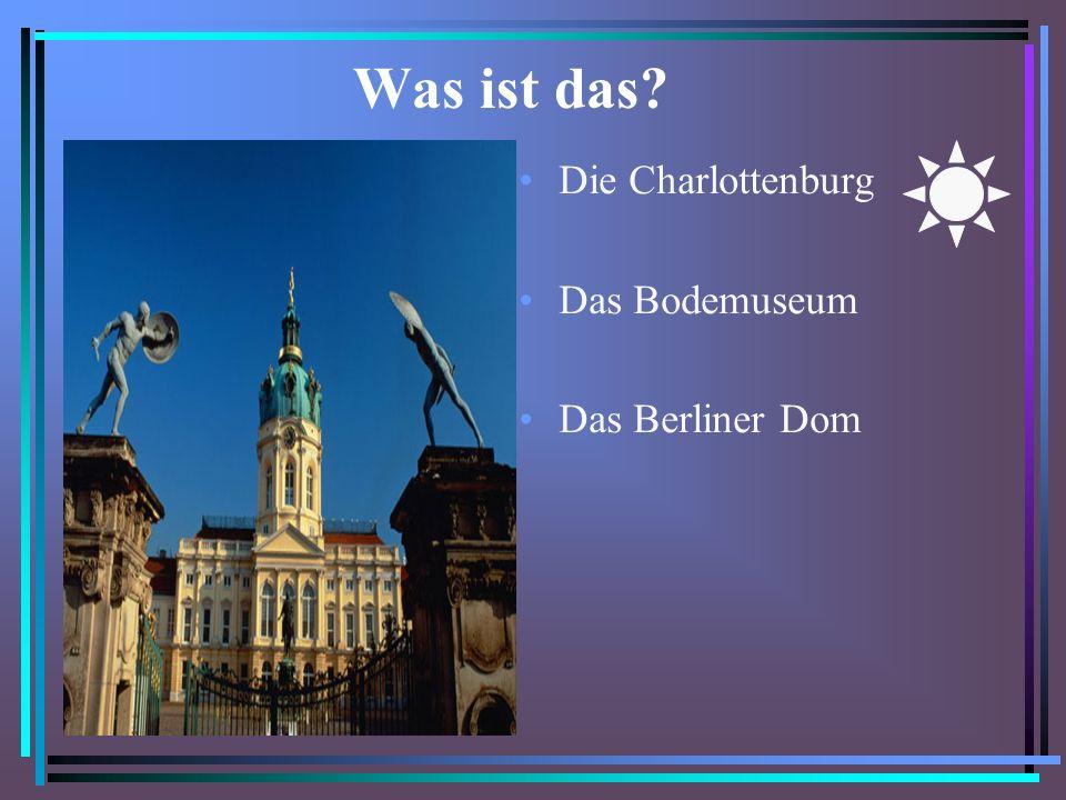 Was ist das Die Charlottenburg Das Bodemuseum Das Berliner Dom